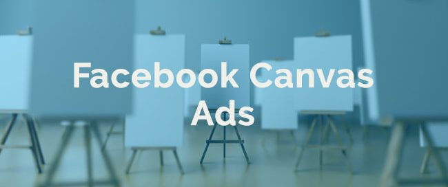 Facebook canvas ads and how to use them